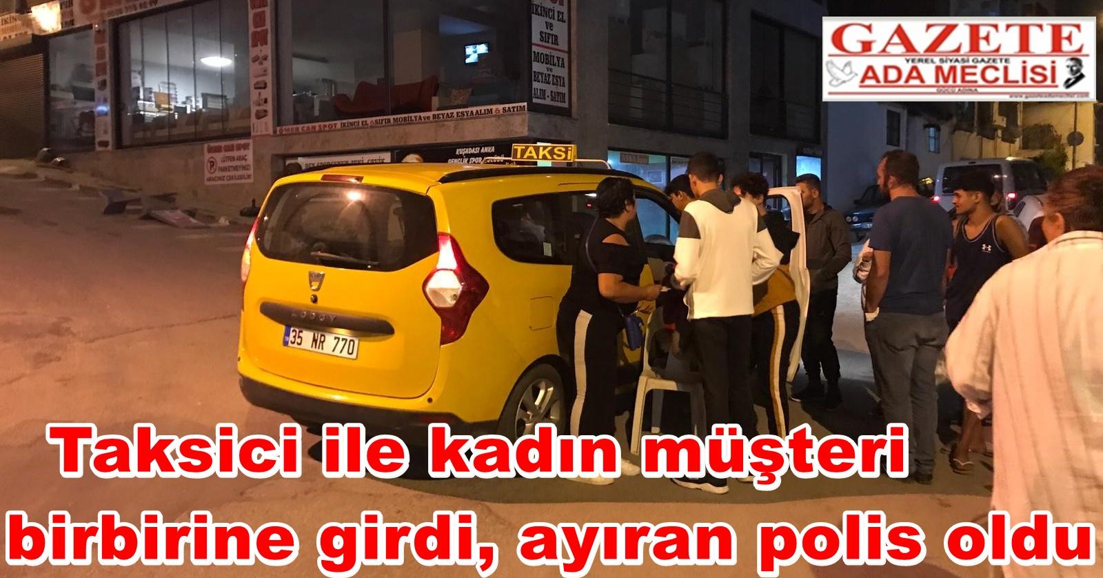 Taksici ile kadın müşteri birbirine girdi, ayıran polis oldu