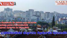 Ege Denizi'nde saat 08.31'de meydana gelen 5 şiddetindeki deprem Aydın'da da hissedildi.