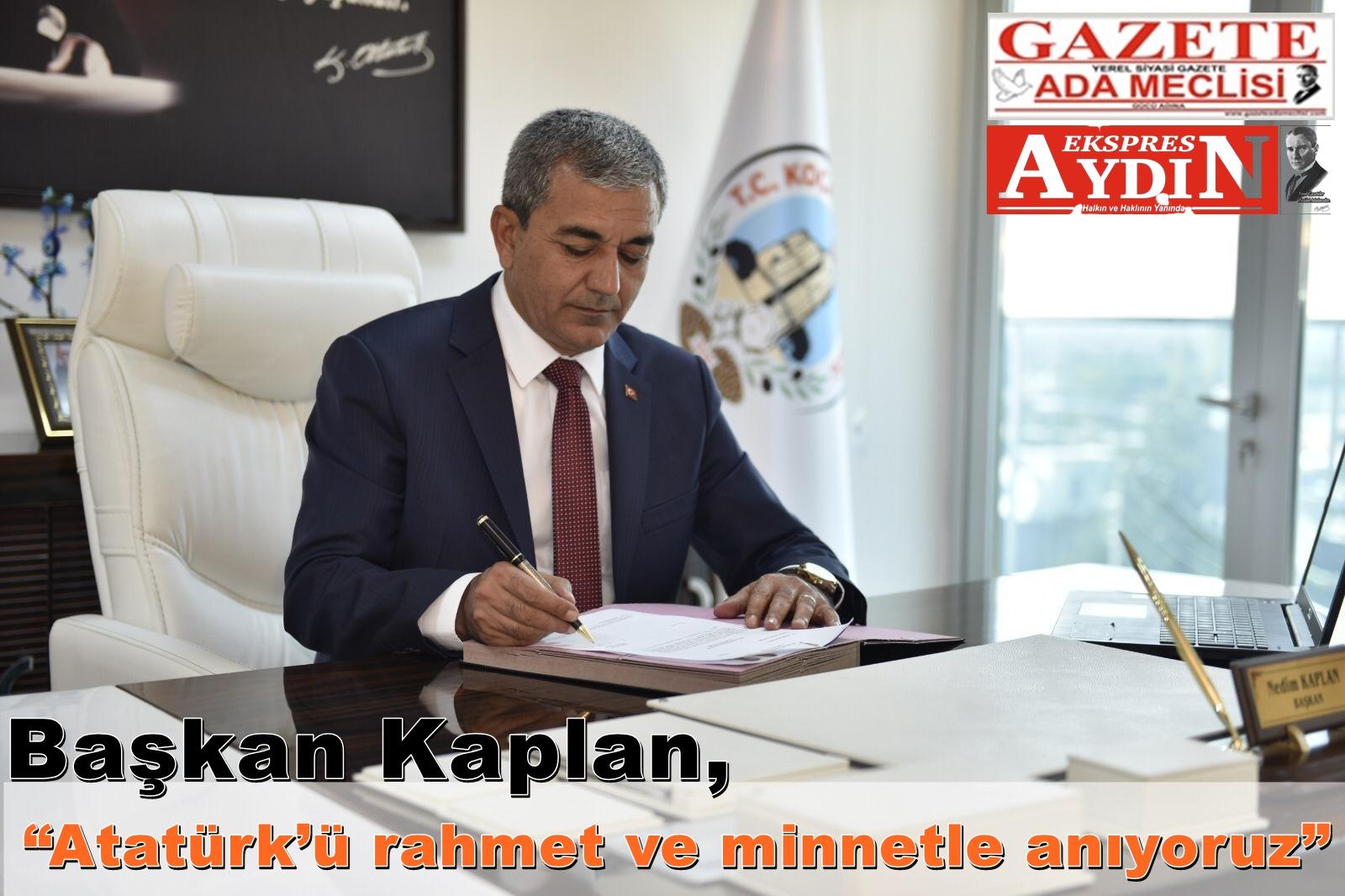 """Başkan Kaplan, """"Atatürk'ü rahmet ve minnetle anıyoruz"""""""