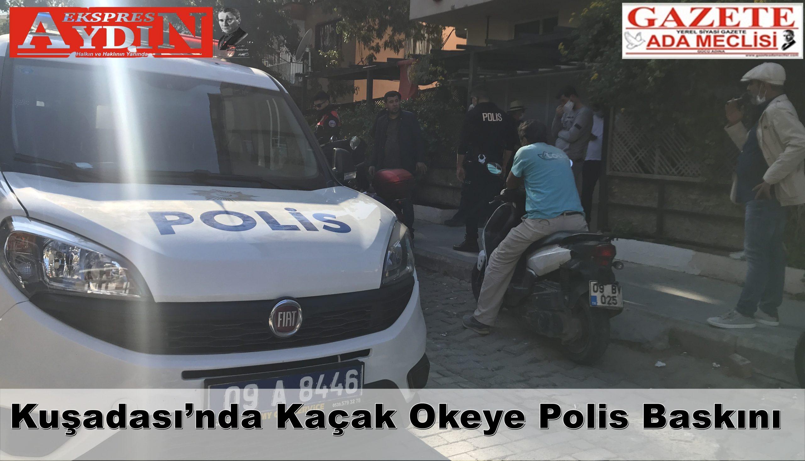 Kuşadası'nda kaçak okeye polis baskını