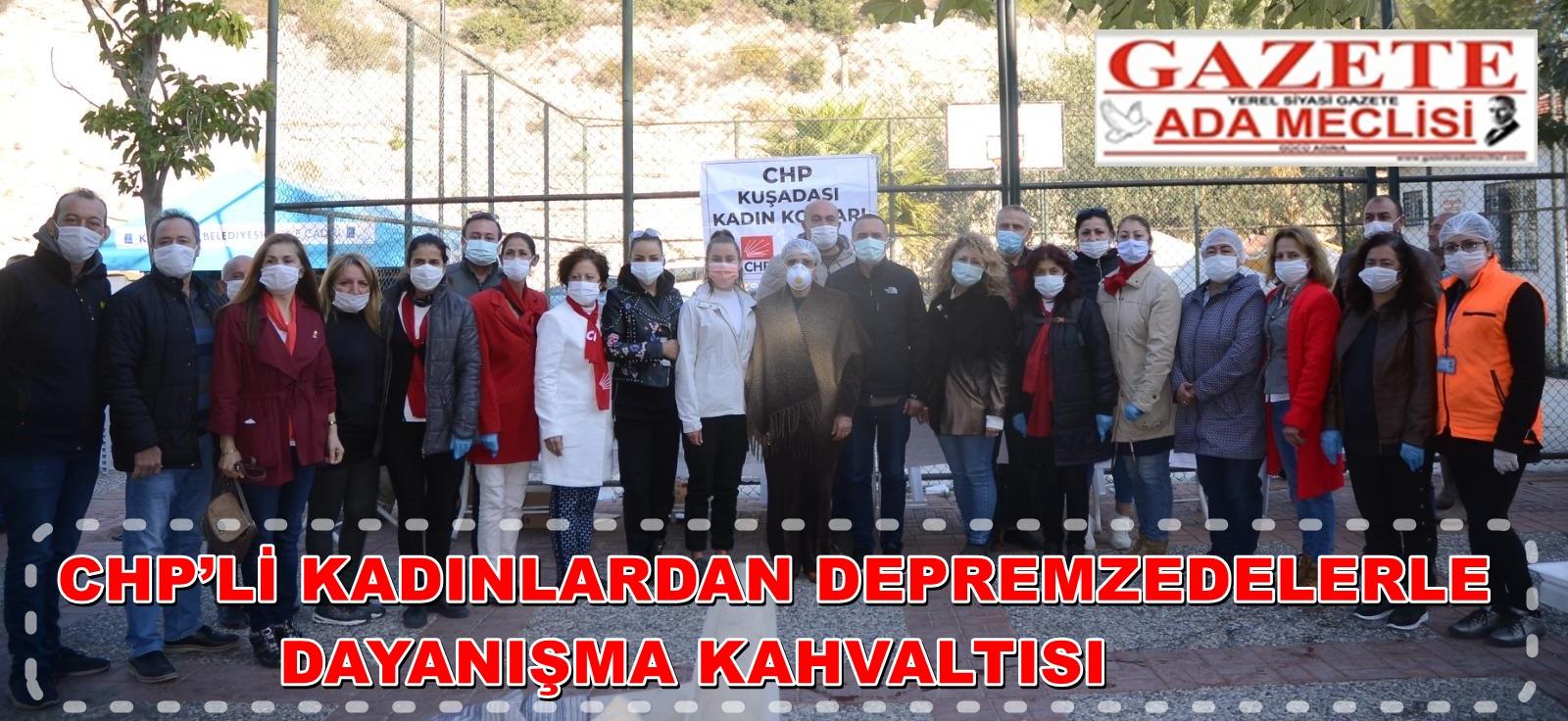 CHP'Lİ KADINLARDAN DEPREMZEDELERLE DAYANIŞMA KAHVALTISI