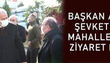 Başkan Atay Şevketiye Mahallesini ziyaret etti