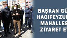 Başkan Günel, Hacıfeyzullah Mahallesini ziyaret etti