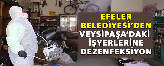 Efeler Belediyesi'den Veysipaşa'daki işyerlerine dezenfeksiyon