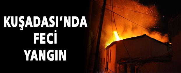 Kuşadası'nda feci yangın