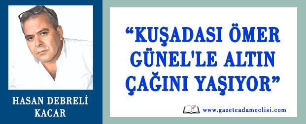 """Hasan Debreli Kacar Yazdı: """"Kuşadası Ömer Günel'le altın çağını yaşıyor"""""""