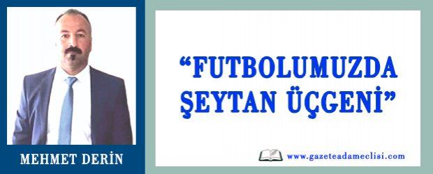 """Mehmet Derin Yazdı: """"Futbolumuzda şeytan üçgeni"""""""