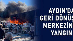 Aydın'da geri dönüşüm merkezinde yangın