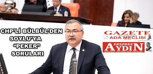 "CHP'Lİ BÜLBÜL'DEN SOYLU'YA ""PEKER"" SORULARI"