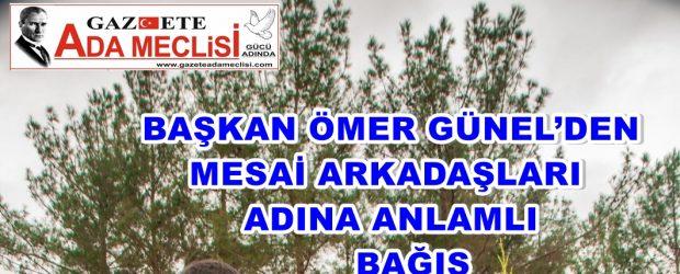 -BAŞKAN ÖMER GÜNEL'DEN MESAİ ARKADAŞLARI ADINA ANLAMLI BAĞIŞ