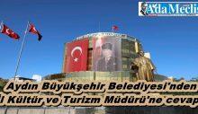 Aydın Büyükşehir Belediyesi'nden İl Kültür ve Turizm Müdürü'ne cevap