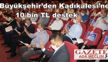 Büyükşehir'den Kadıkalesi'ne 10 bin TL destek