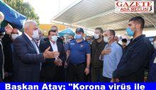 """Başkan Atay; """"Korona virüs ile pazarlık şansımız yok"""