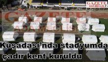 Kuşadası'nda stadyumda çadır kent kuruldu