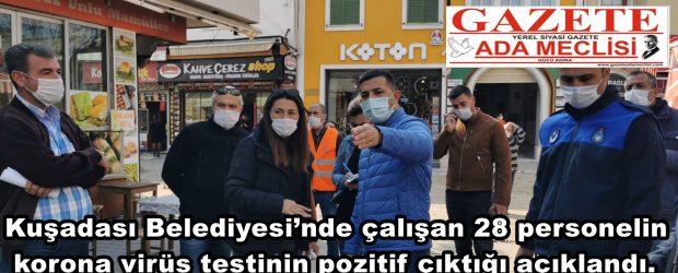 Kuşadası Belediyesi'nde çalışan 28 personelin korona virüs testinin pozitif çıktığı açıklandı.