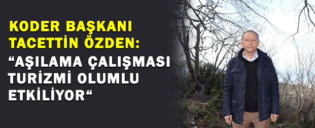 """KODER Başkanı Tacettin Özden: """"Aşılama çalışması turizmi olumlu etkiliyor"""""""