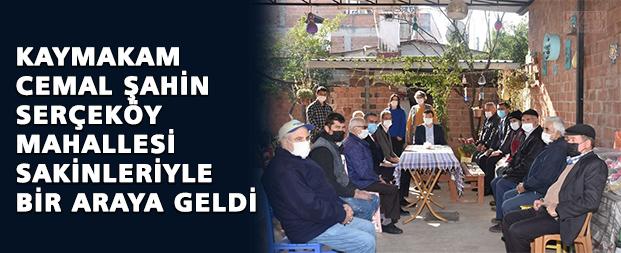 Kaymakam Şahin, Serçeköy Mahallesi sakinleriyle bir araya geldi