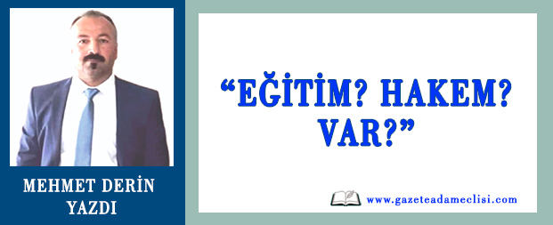 """Mehmet Derin Yazdı: """"Eğitim? Hakem? Var?"""""""
