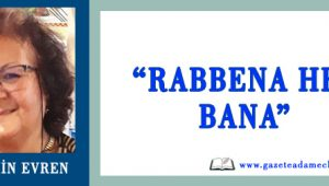 "Yasemin Evren Yazdı: ""Rabbena hep bana"""