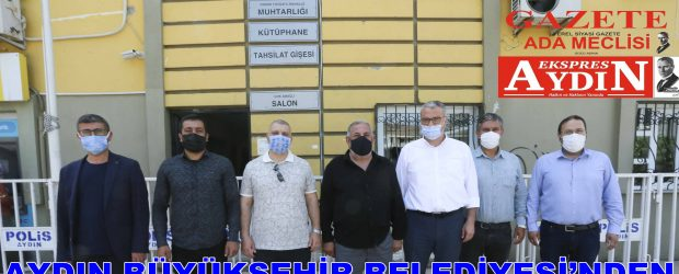 AYDIN BÜYÜKŞEHİR BELEDİYESİ'NDEN EFELER'DE MUHTAR ZİYARETLERİ