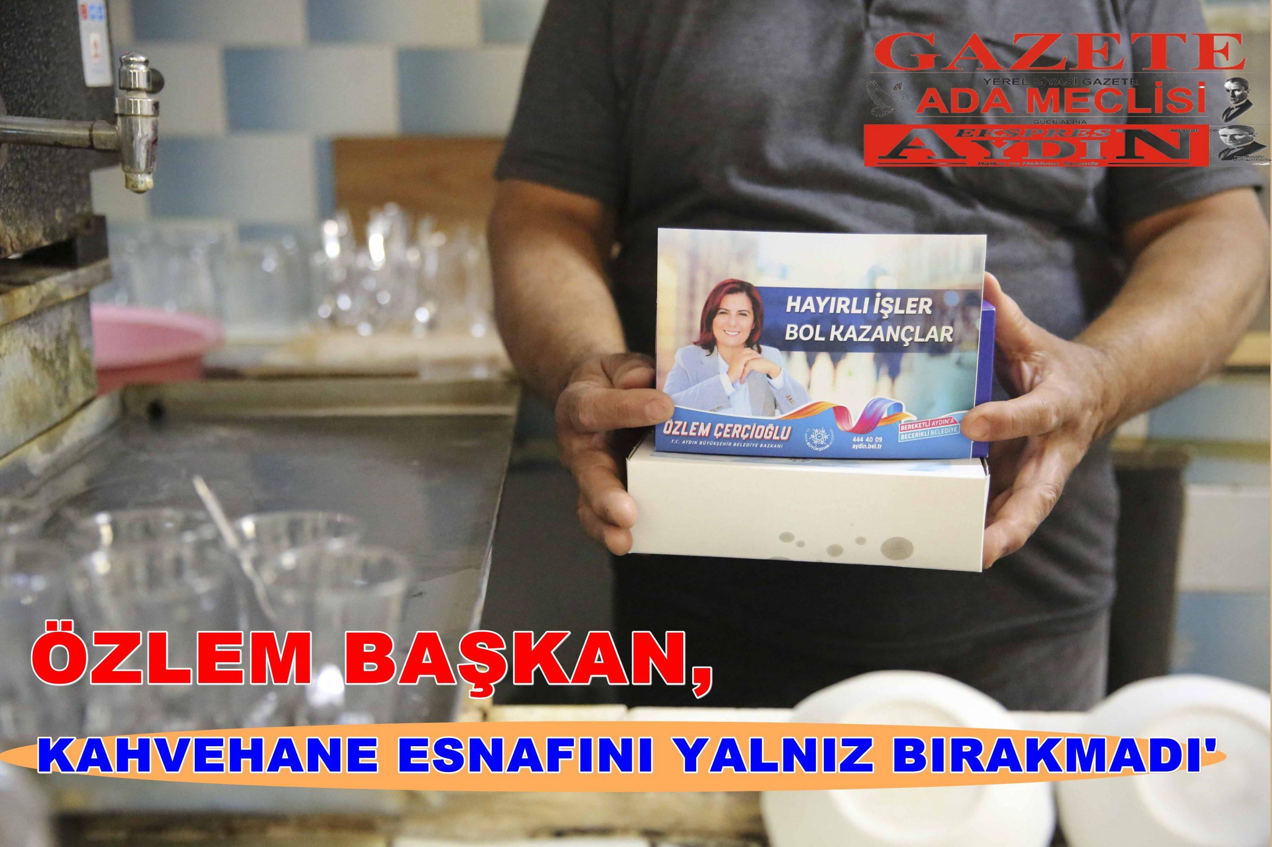 ÖZLEM BAŞKAN,KAHVEHANE ESNAFINI YALNIZ BIRAKMADI'